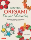 Beautiful Origami Paper Wreaths : Handmade Japanese Decorations for Every Occasion - eBook