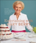Entertaining with Mary Berry : Favorite Hors D'oeuvres, Entrees, Desserts, Baked Goods, and More - Book