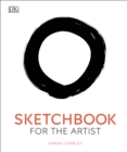 Sketchbook for the Artist : An Innovative, Practical Approach to Drawing the World Around You - Book