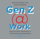 Gen Z @ Work : How the Next Generation Is Transforming the Workplace - eAudiobook