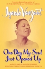 One Day My Soul Just Opened Up : 40 Days And 40 Nights Towards Spiritual Strength And Personal Growth - eBook