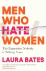 Men Who Hate Women : From incels to pickup artists, the truth about extreme misogyny and how it affects us all - eBook