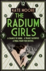 The Radium Girls : They paid with their lives. Their final fight was for justice. - Book