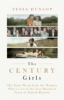 The Century Girls : The Final Word from the Women Who've Lived the Past Hundred Years of British History - Book