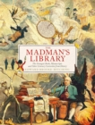 The Madman's Library : The Greatest Curiosities of Literature - Book