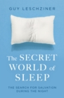 The Secret World of Sleep : Journeys Through the Nocturnal Mind - Book