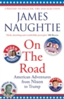 On the Road : Adventures from Nixon to Trump - eBook