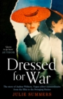 Dressed For War : The Story of Audrey Withers, Vogue editor extraordinaire from the Blitz to the Swinging Sixties - Book