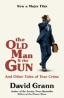 The Old Man and the Gun : And Other Tales of True Crime - Book