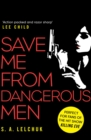 Save Me from Dangerous Men : The new Lisbeth Salander who Jack Reacher would love! A must-read for 2019 - eBook