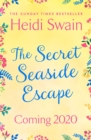 The Secret Seaside Escape : The most heart-warming, feel-good romance of 2020, from the Sunday Times bestseller! - Book