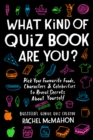 What Kind of Quiz Book Are You? : Pick your Favourite Foods, Characters and Celebrities to Reveal Secrets About Yourself - Book