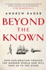 Beyond the Known : How Exploration Created the Modern World and Will Take Us to the Stars - eBook