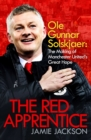 The Red Apprentice : Ole Gunnar Solskjaer: The Making of Manchester United's Great Hope - Book