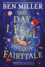 The Day I Fell Into a Fairytale : The new bestseller from Ben Miller, author of Christmas classic The Night I Met Father Christmas - Book