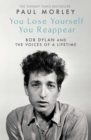 You Lose Yourself You Reappear : The Many Voices of Bob Dylan - Book