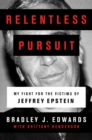 Relentless Pursuit : My Fight for the Victims of Jeffrey Epstein - Book