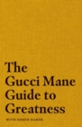 The Gucci Mane Guide to Greatness - Book