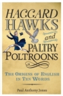Haggard Hawks and Paltry Poltroons : The Origins of English in Ten Words - Book