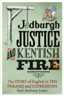 Jedburgh Justice and Kentish Fire : The Origins of English in Ten Phrases and Expressions - Book