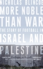 More Noble Than War : The Story of Football in Israel and Palestine - Book