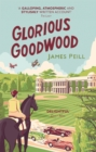 Glorious Goodwood : A Biography of England's Greatest Sporting Estate - Book