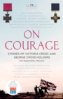 On Courage : Stories of Victoria Cross and George Cross Holders - Book