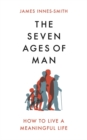 The Seven Ages of Man : How to Live a Meaningful Life - Book