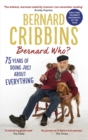Bernard Who? : 75 Years of Doing Just About Everything - Book