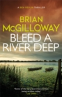 Bleed a River Deep : Buried secrets are unearthed in this gripping crime novel - Book