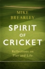Spirit of Cricket : Reflections on Play and Life - Book