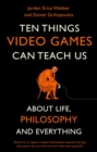 Ten Things Video Games Can Teach Us : (about life, philosophy and everything) - eBook