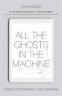 All the Ghosts in the Machine : Illusions of Immortality in the Digital Age - Book