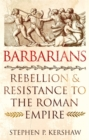 Barbarians : Rebellion and Resistance to the Roman Empire - Book