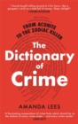 From Aconite to the Zodiac Killer : The Dictionary of Crime - Book