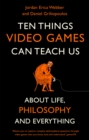 Ten Things Video Games Can Teach Us : (about life, philosophy and everything) - Book