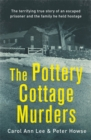 The Pottery Cottage Murders : The first-hand account of a family held hostage - Book