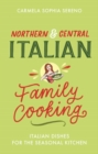 Northern & Central Italian Family Cooking : Italian Dishes for the Seasonal Kitchen - Book