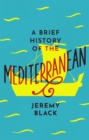 A Brief History of the Mediterranean : Indispensable for Travellers - Book