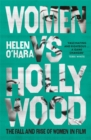 Women vs Hollywood : The Fall and Rise of Women in Film - Book