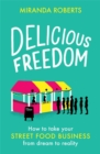 Delicious Freedom : How to Take Your Street Food Business from Dream to Reality - Book