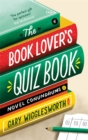 The Book Lover's Quiz Book : Novel Conundrums - Book