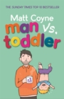 Man vs. Toddler : The Trials and Triumphs of Toddlerdom - Book