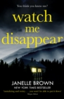 Watch Me Disappear : They think she is dead. But what if the truth is even worse? - eBook