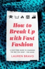 How To Break Up With Fast Fashion : A guilt-free guide to changing the way you shop - for good - Book