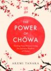 The Power of Chowa : Finding Your Balance Using the Japanese Wisdom of Chowa - Book