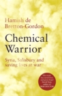 Chemical Warrior : The gripping memoir from an expert adviser on BBC drama THE SALISBURY POISONINGS - Book