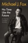 No Time Like the Future : An Optimist Considers Mortality - Book