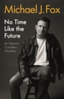 No Time Like the Future : An Optimist Considers Mortality - eBook