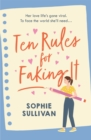 Ten Rules for Faking It : Can you fake it till you make it when it comes to love? - eBook